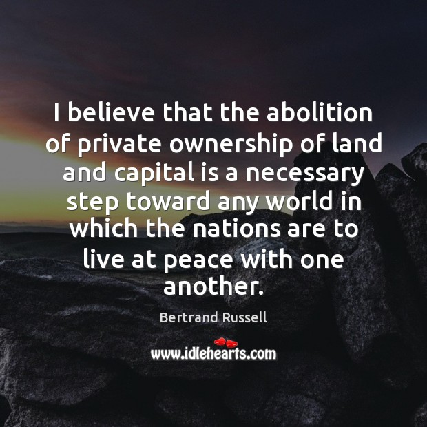 Image, I believe that the abolition of private ownership of land and capital