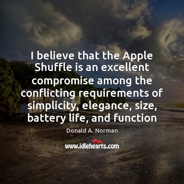 I believe that the Apple Shuffle is an excellent compromise among the Donald A. Norman Picture Quote