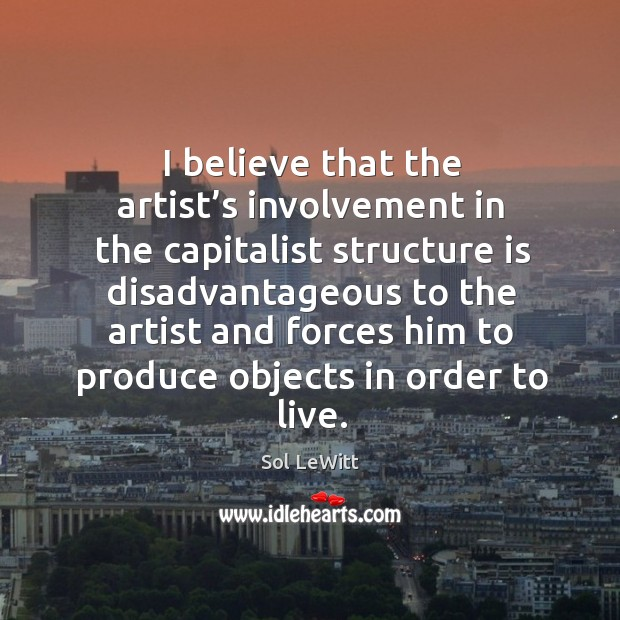 I believe that the artist's involvement in the capitalist structure is disadvantageous to Image