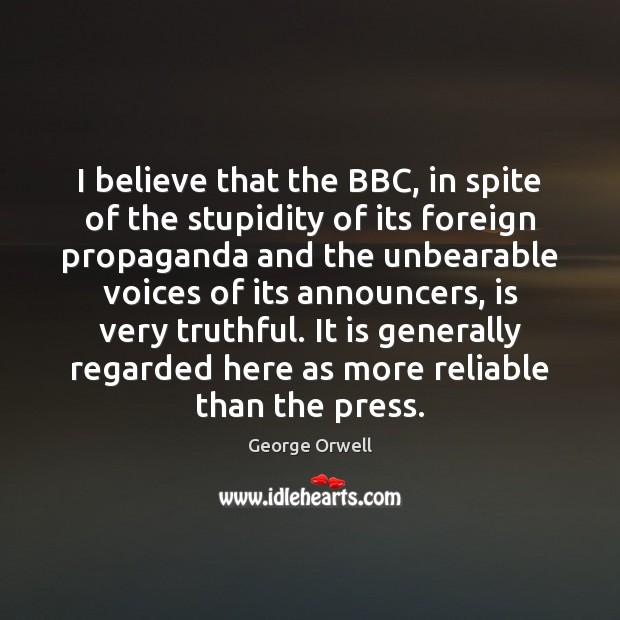I believe that the BBC, in spite of the stupidity of its George Orwell Picture Quote