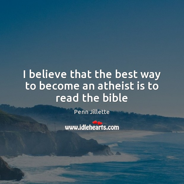 I believe that the best way to become an atheist is to read the bible Image