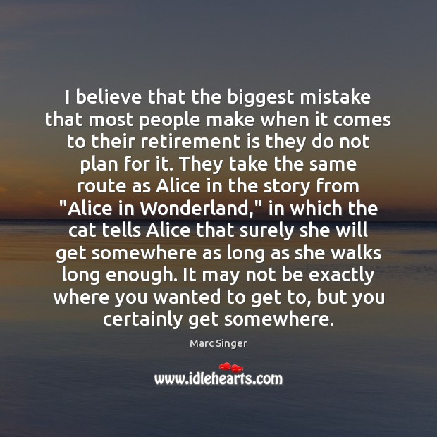 I believe that the biggest mistake that most people make when it Retirement Quotes Image