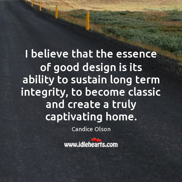Image, I believe that the essence of good design is its ability to
