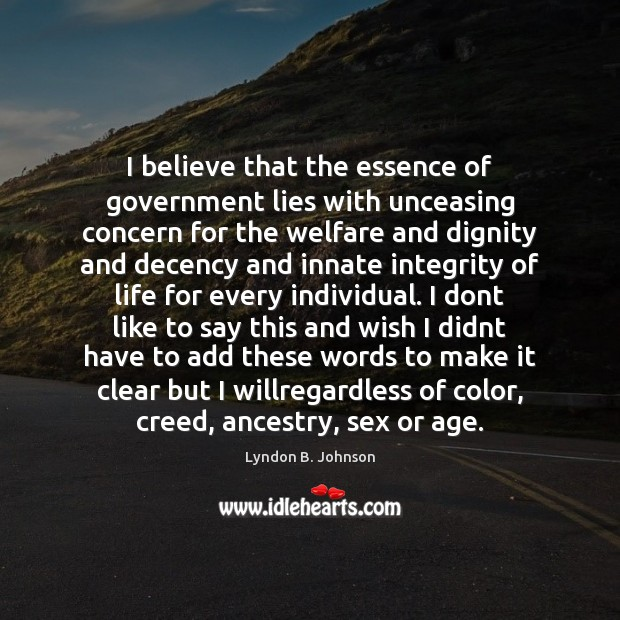 I believe that the essence of government lies with unceasing concern for Image
