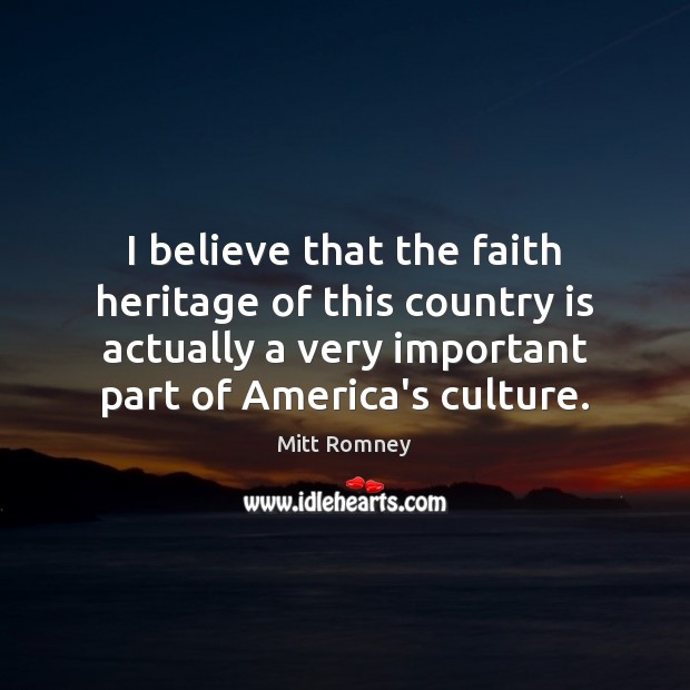 I believe that the faith heritage of this country is actually a Image
