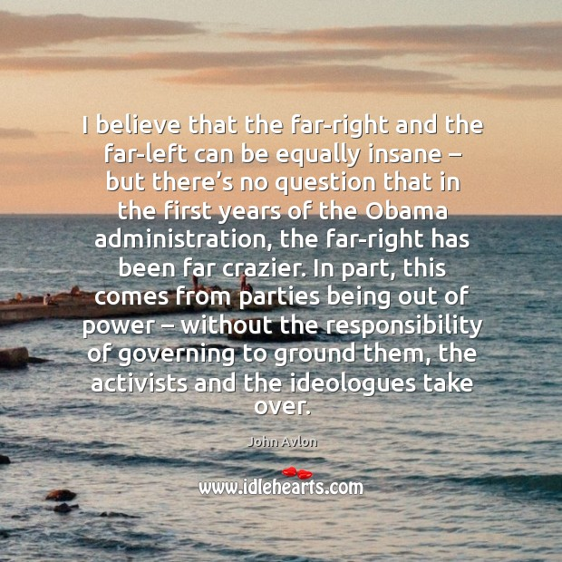 I believe that the far-right and the far-left can be equally insane – but there's no question John Avlon Picture Quote