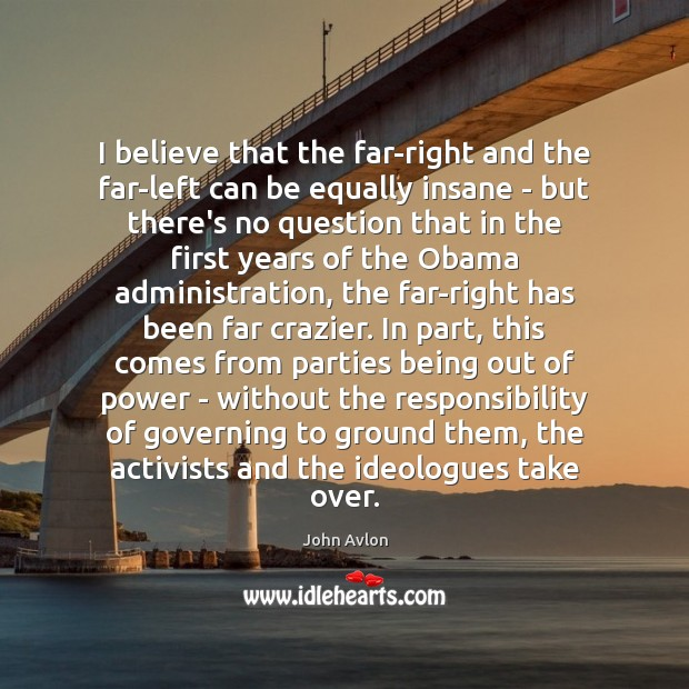 I believe that the far-right and the far-left can be equally insane John Avlon Picture Quote