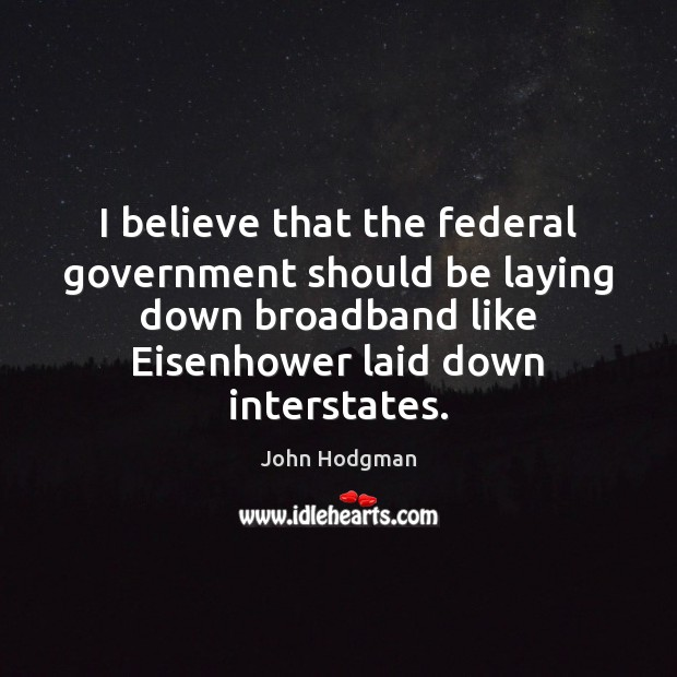 John Hodgman Picture Quote image saying: I believe that the federal government should be laying down broadband like