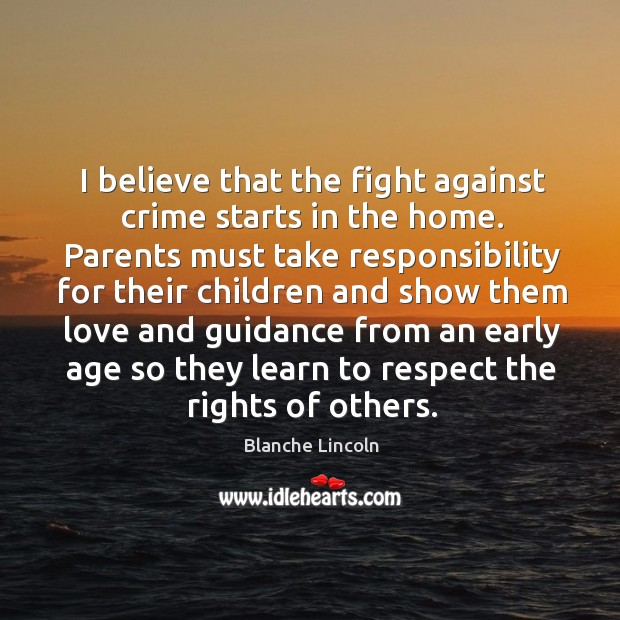 I believe that the fight against crime starts in the home. Parents Image