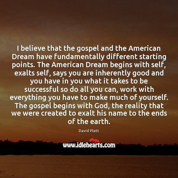 I believe that the gospel and the American Dream have fundamentally different Image