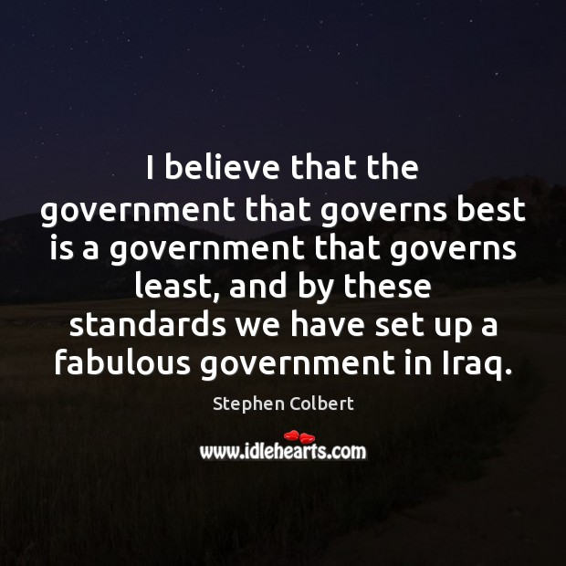 I believe that the government that governs best is a government that Government Quotes Image