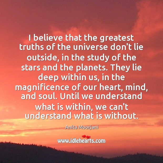 Image, I believe that the greatest truths of the universe don't lie outside,