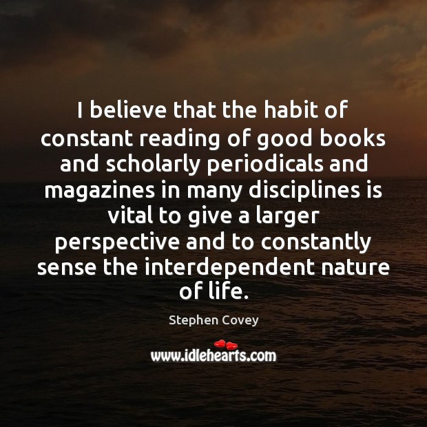 Image, I believe that the habit of constant reading of good books and