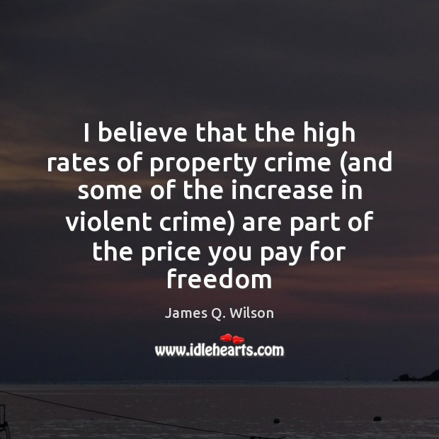 I believe that the high rates of property crime (and some of Price You Pay Quotes Image