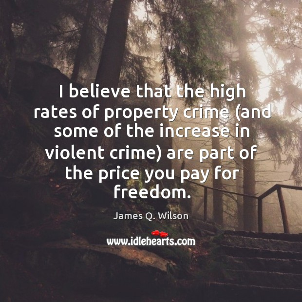 Image, I believe that the high rates of property crime (and some of the increase in violent crime)