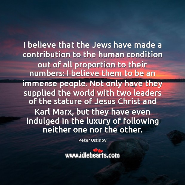 I believe that the Jews have made a contribution to the human Image