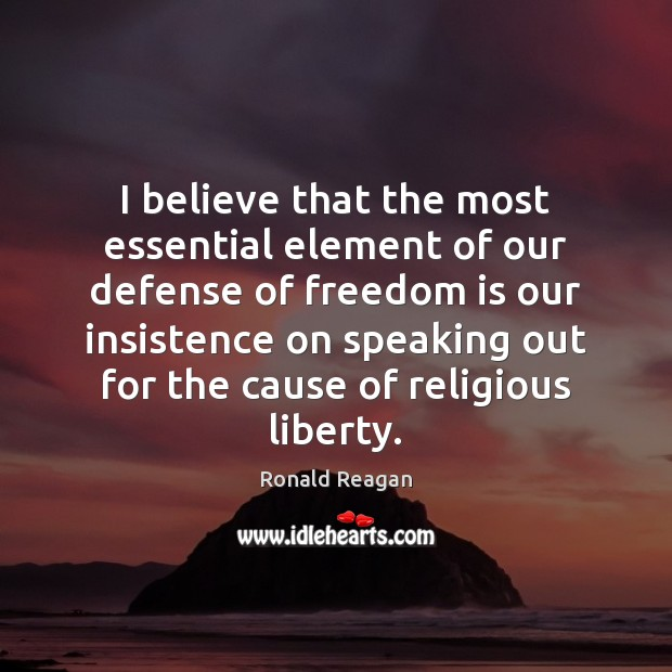I believe that the most essential element of our defense of freedom Image