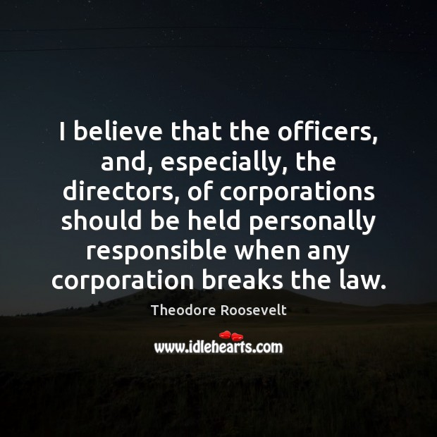 Image, I believe that the officers, and, especially, the directors, of corporations should