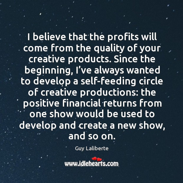 I believe that the profits will come from the quality of your creative products. Image