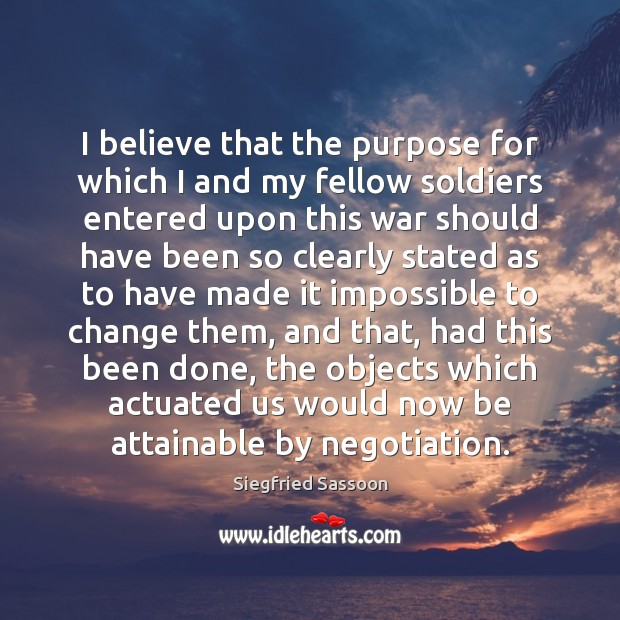 I believe that the purpose for which I and my fellow soldiers Image
