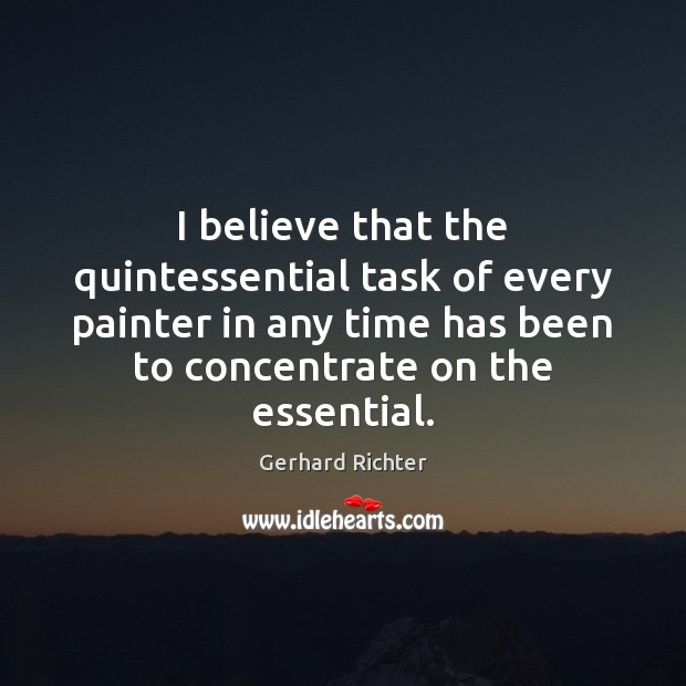 Gerhard Richter Picture Quote image saying: I believe that the quintessential task of every painter in any time