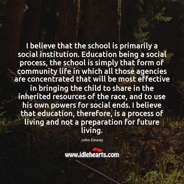 I believe that the school is primarily a social institution. Education being Image