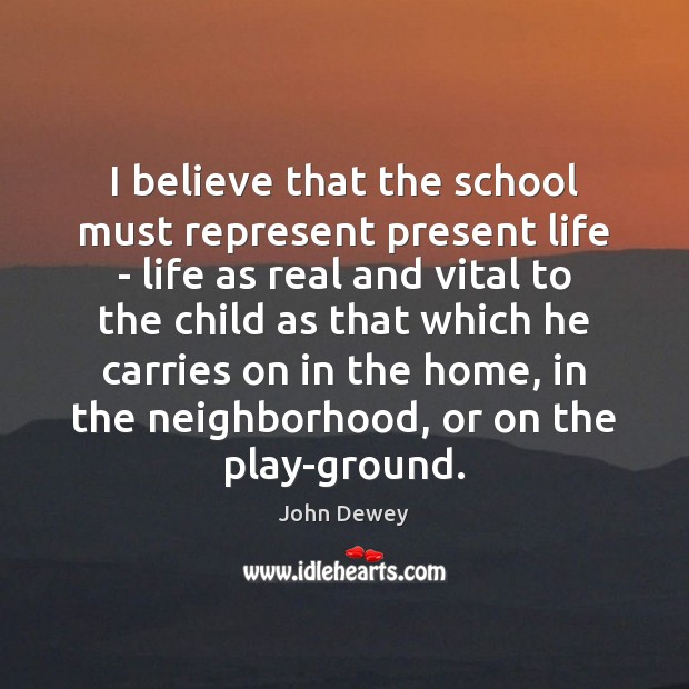 I believe that the school must represent present life – life as John Dewey Picture Quote