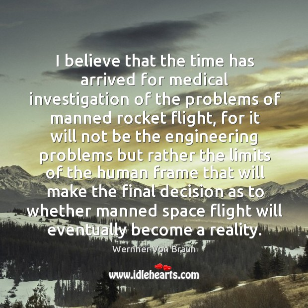 I believe that the time has arrived for medical investigation of the Wernher Von Braun Picture Quote