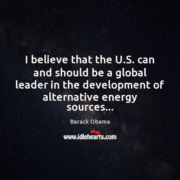 Image, I believe that the U.S. can and should be a global