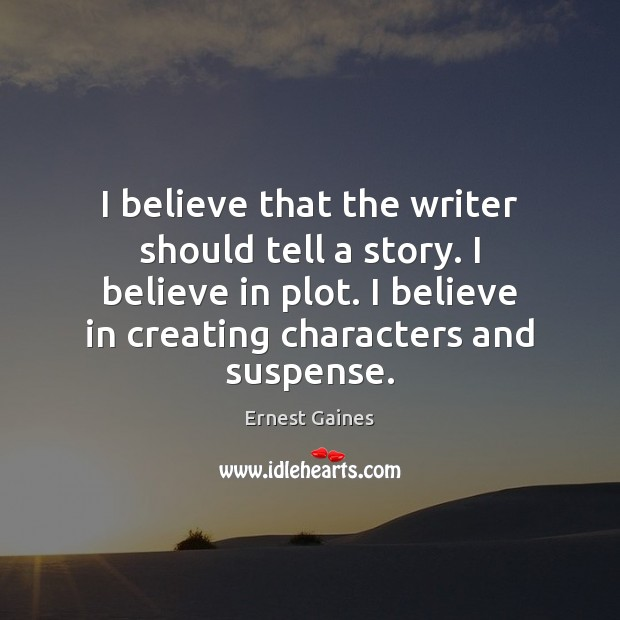 I believe that the writer should tell a story. I believe in Image