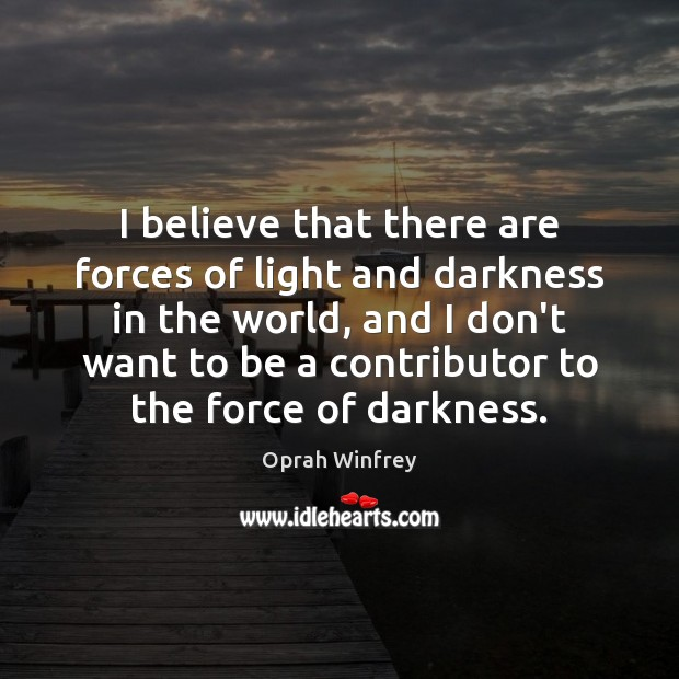 Image, I believe that there are forces of light and darkness in the