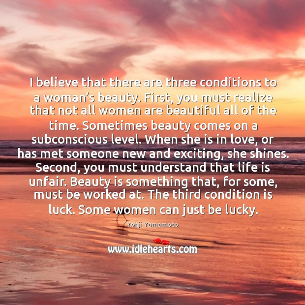 I believe that there are three conditions to a woman's beauty. Image