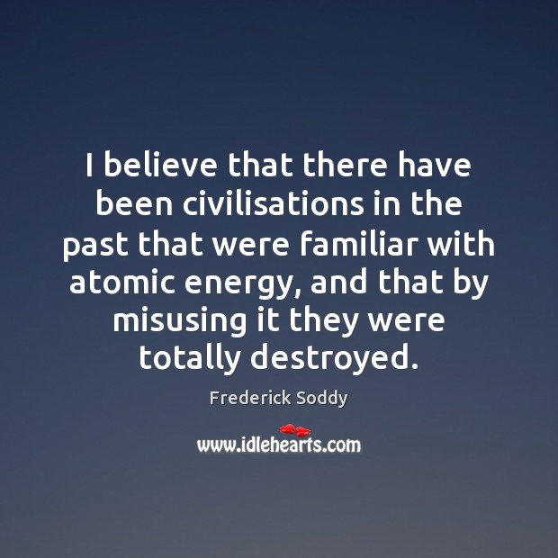 Image, I believe that there have been civilisations in the past that were