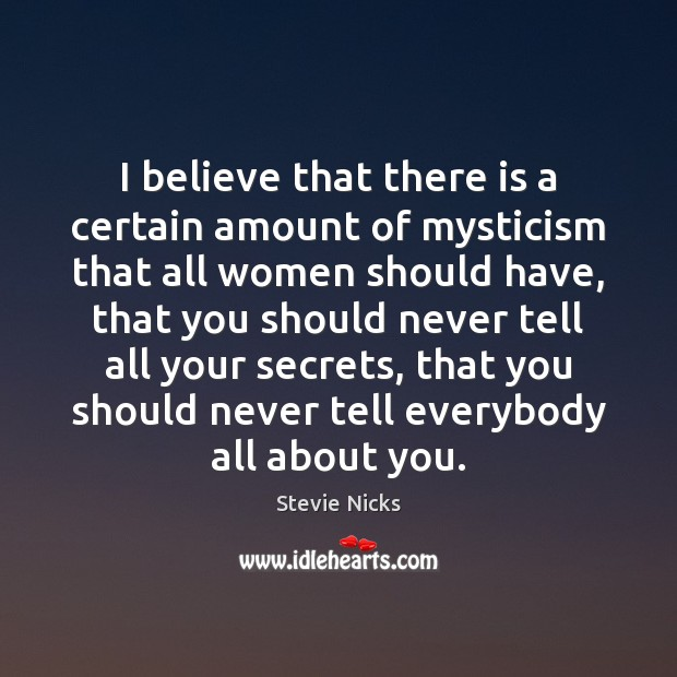 I believe that there is a certain amount of mysticism that all Stevie Nicks Picture Quote