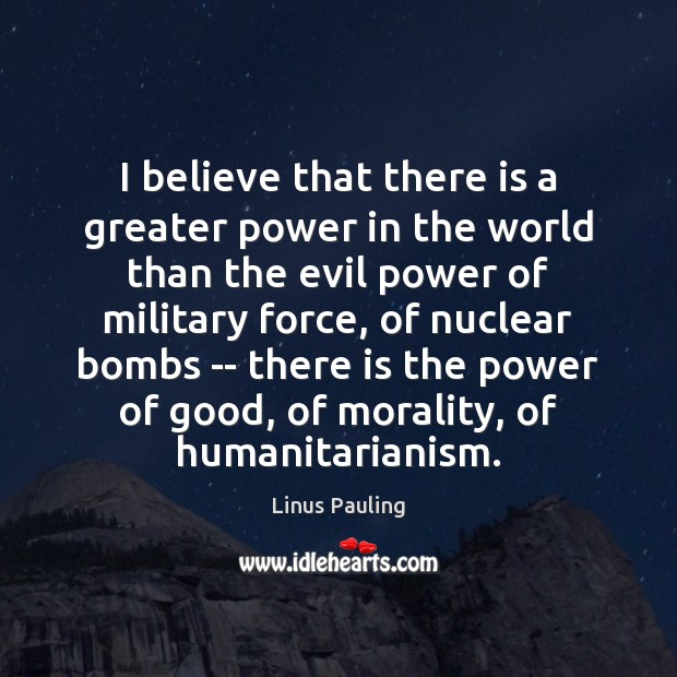 Image, I believe that there is a greater power in the world than