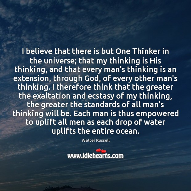 I believe that there is but One Thinker in the universe; that Walter Russell Picture Quote
