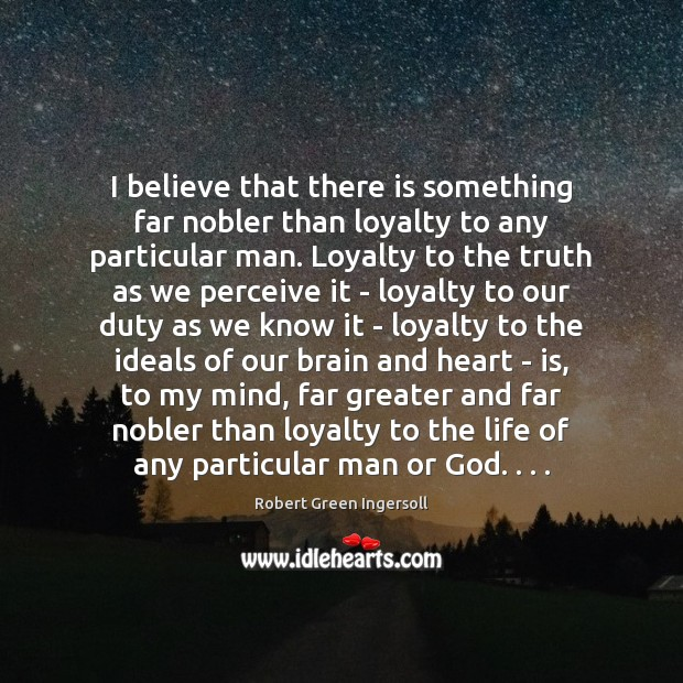 I believe that there is something far nobler than loyalty to any Image