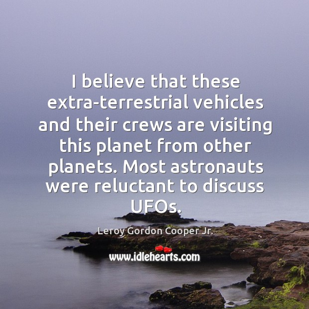 I believe that these extra-terrestrial vehicles and their crews are visiting Image