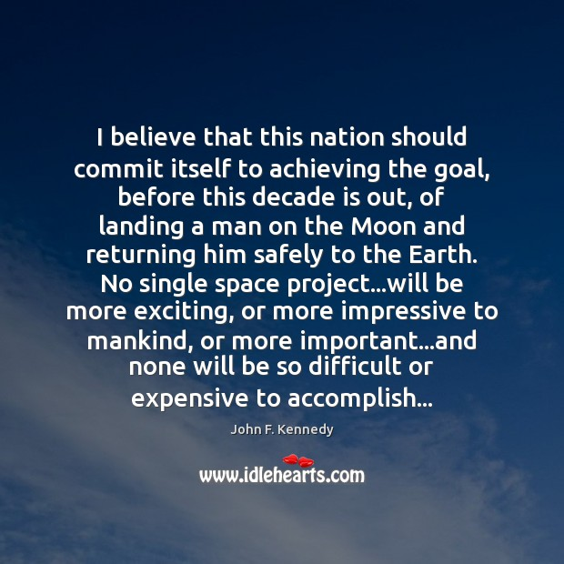 I believe that this nation should commit itself to achieving the goal, Image