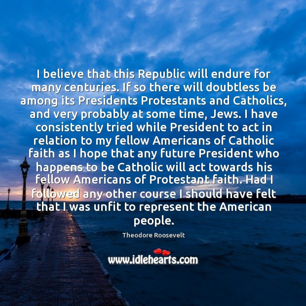 I believe that this Republic will endure for many centuries. If so Image