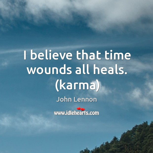 Image, I believe that time wounds all heals. (karma)