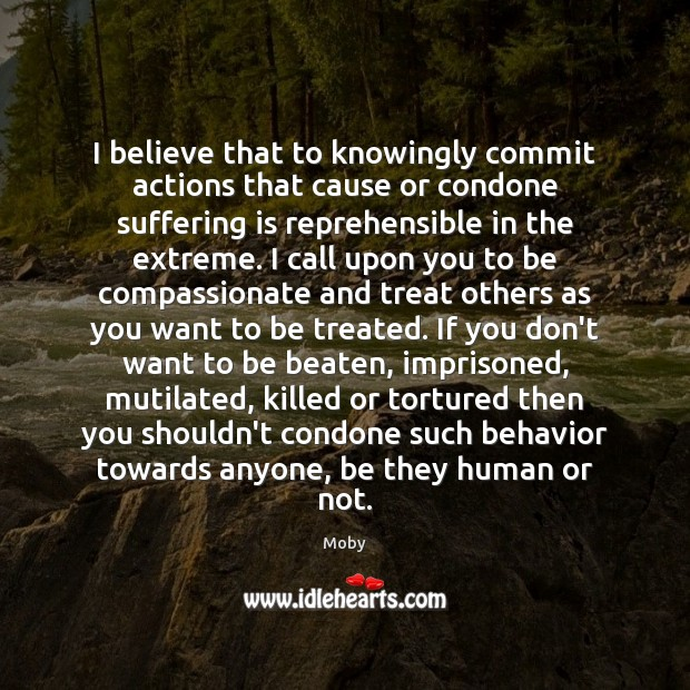 Image, I believe that to knowingly commit actions that cause or condone suffering