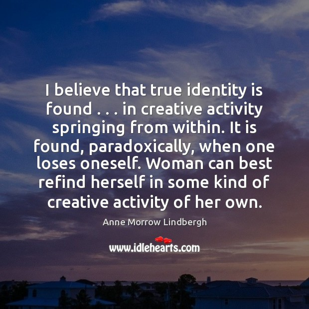 I believe that true identity is found . . . in creative activity springing from Image