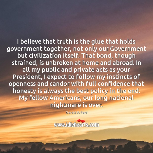I believe that truth is the glue that holds government together, not Image