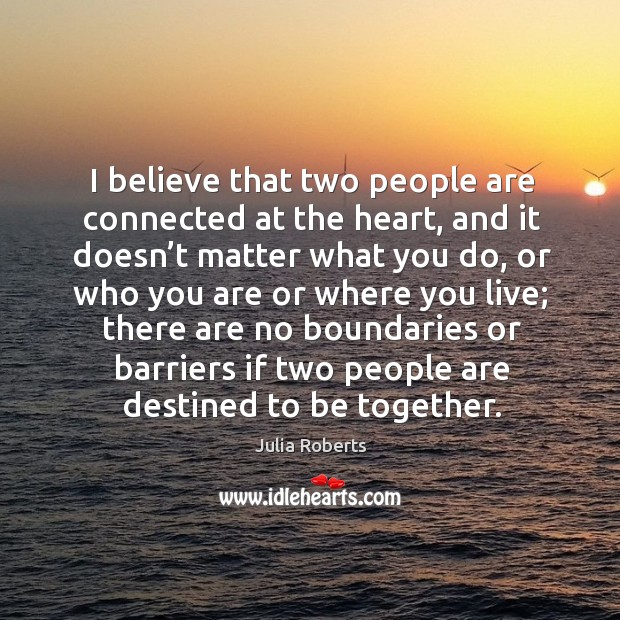 I believe that two people are connected at the heart Image