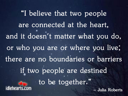 I Believe That Two People Are Connected At The Heart.