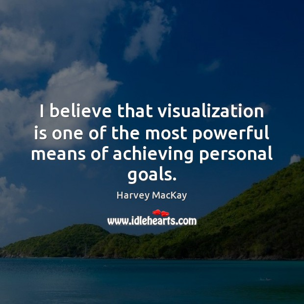 I believe that visualization is one of the most powerful means of Harvey MacKay Picture Quote