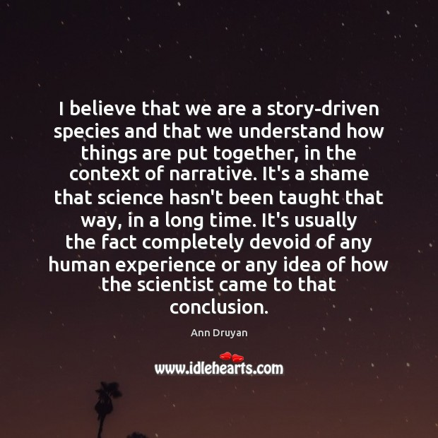 Image, I believe that we are a story-driven species and that we understand