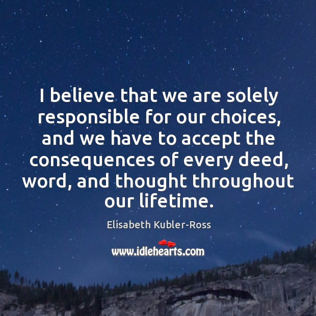 Image, I believe that we are solely responsible for our choices