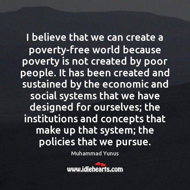 I believe that we can create a poverty-free world because poverty is Image